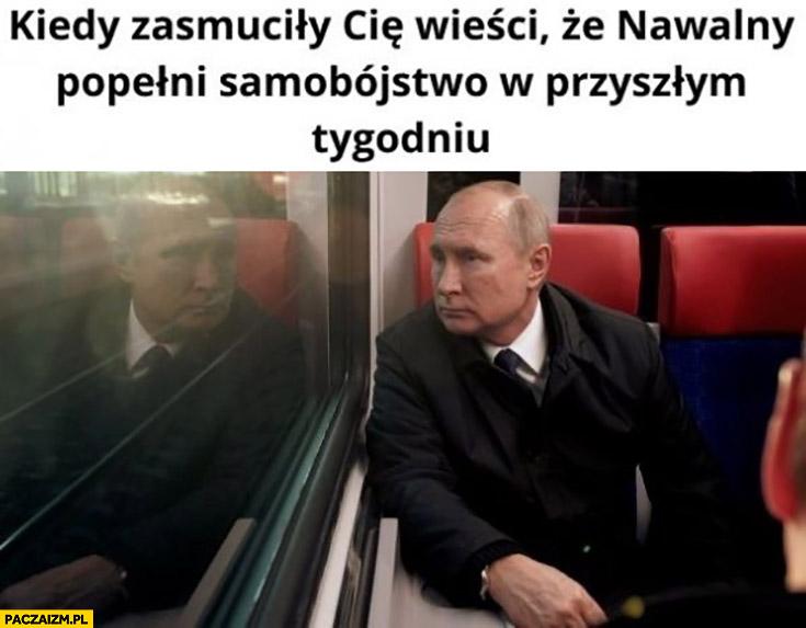 Putin kiedy zasmuciły Cię wieści, że Nawalny popełni samobójstwo w przyszłym tygodniu