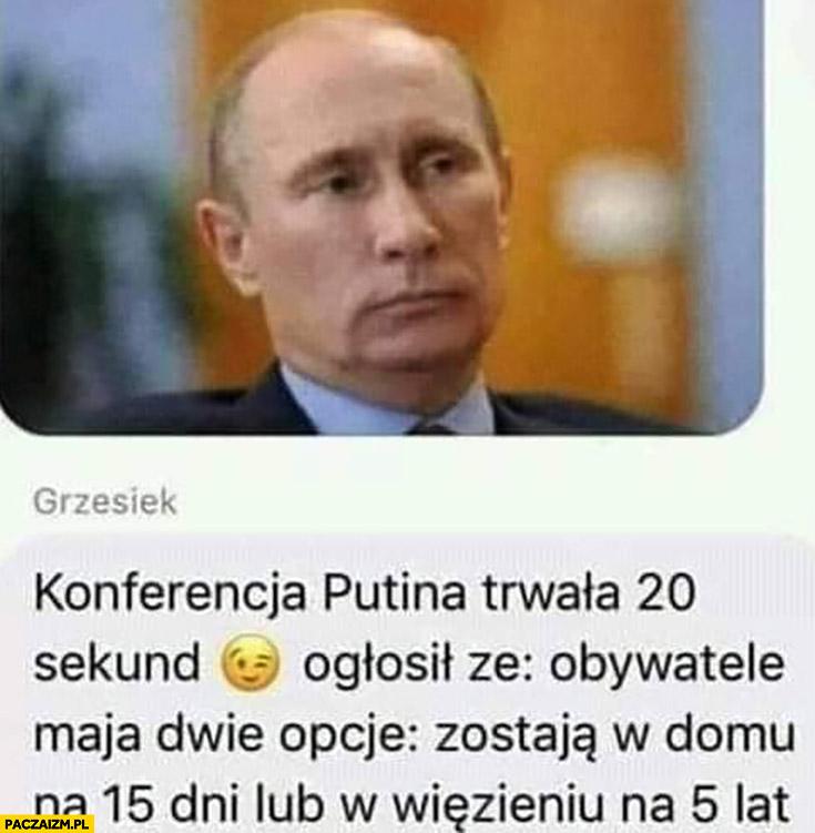 Putin konferencja trwała 20 sekund ogłosił, że obywatele mają dwie opcje: zostają w domu na 15 dni lub w więzieniu na 5 lat koronawirus