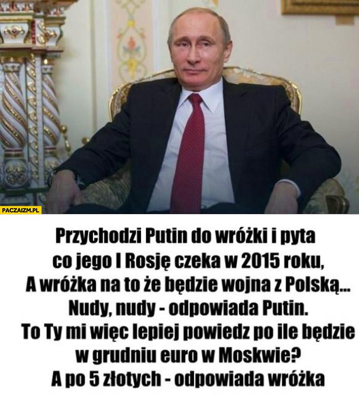 Putin u wróżki po ile będzie w grudniu Euro w Moskwie po 5 złotych