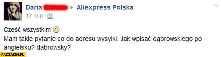 Pytanie AliExpress jak wpisać Dąbrowskiego po angielsku Dabrowsky?