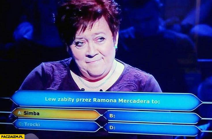 Pytanie milionerzy: Lew zabity przez Ramona Mercadera to Simba Trocki