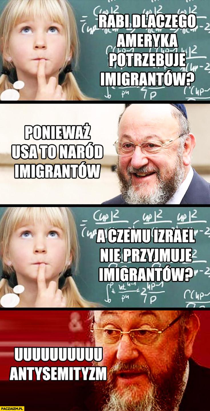 Rabi, dlaczego Ameryka potrzebuje imigrantów? Ponieważ USA to naród imigrantów. A czemu Izrael nie przyjmuje imigrantów? Uuu antysemityzm