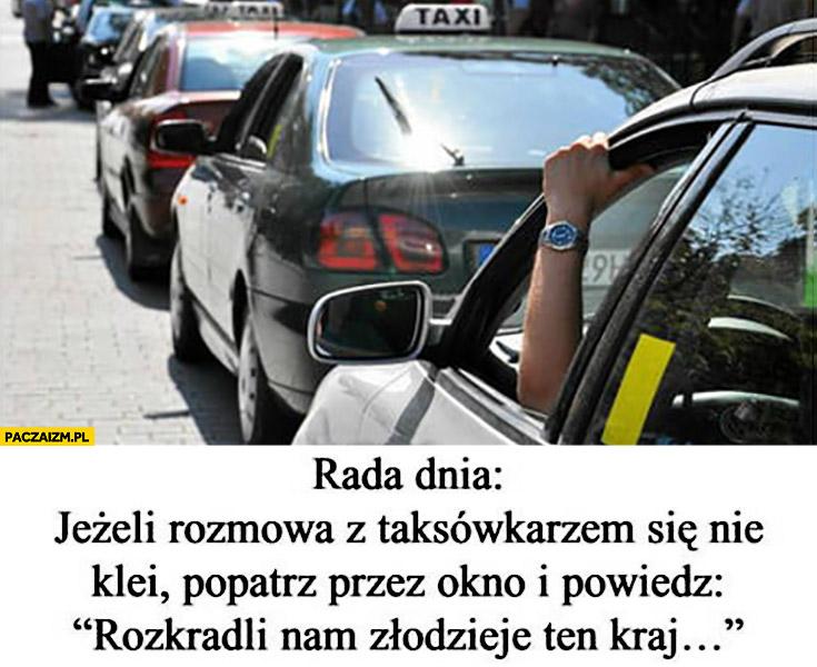 """Rada dnia jeżeli rozmowa z taksówkarzem się nie klei popatrz przez szybę i powiedz """"rozkradli nam złodzieje ten kraj"""""""