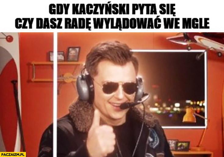 Rafał Brzozowski gdy Kaczyński pyta się czy dasz rade wylądować we mgle