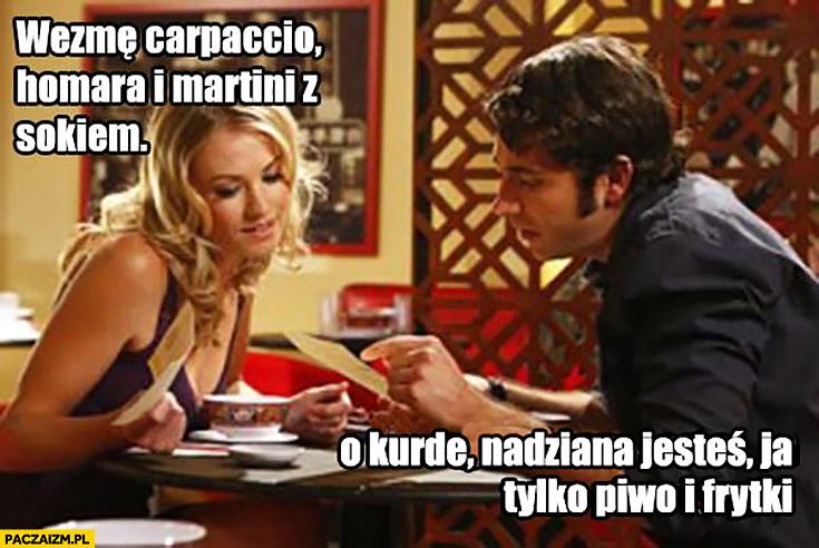 Randka w restauracji: wezmę carpaccio, homara i Martini z sokiem. O kurde, nadziana jesteś, ja tylko piwo i frytki