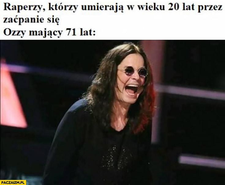 Raperzy którzy umierają w wieku 20 lat przez zaćpanie się vs Ozzy Osbourne mający 71 lat