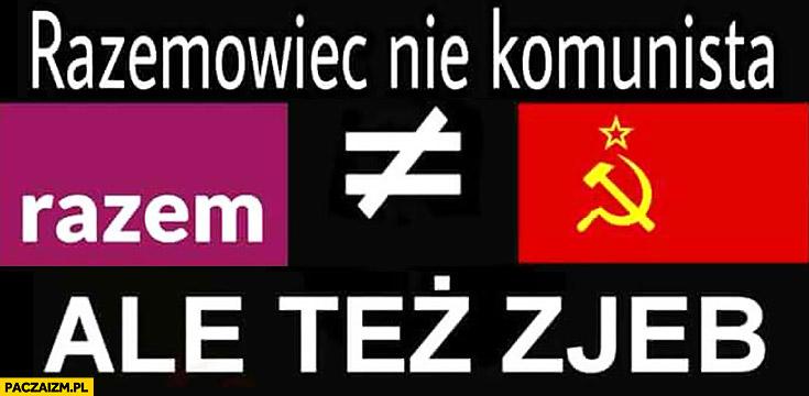 Razemowiec nie komunista ale tez zjeb Partia Razem