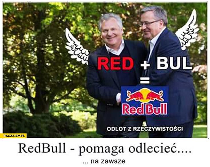 Red Bul pomaga odlecieć na zawsze Kwaśniewski Komorowski
