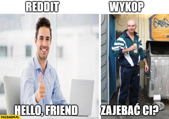 Reddit hello friend wykop zajechać ci? Porównanie