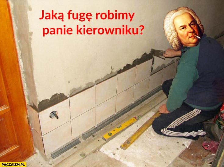Remont Bach jaką fugę robimy panie kierowniku?