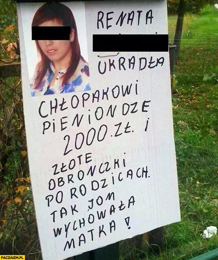 Renata ukradła chłopakowi piniondze 2000zł i złote obrączki po rodzicach tak jom wychowała matka