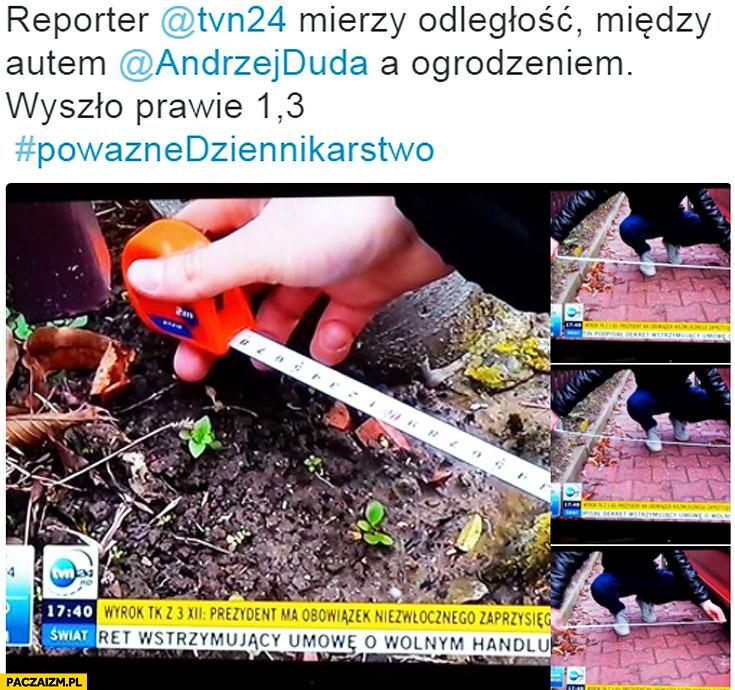 Reporter TVN mierzy odległość między autem Andrzeja Dudy a ogrodzeniem poważne dziennikarstwo