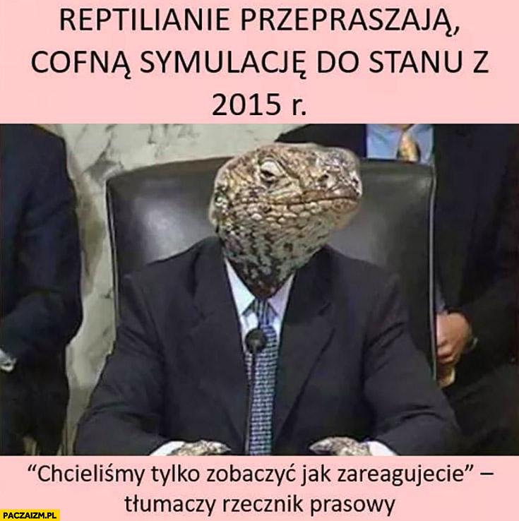 Reptilianie przepraszają, cofną symulację do stanu z 2015 roku chcieliśmy tylko zobaczyć jak zareagujecie