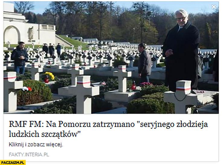 RMF FM: na pomorzu zatrzymano seryjnego złodzieja ludzkich szczątków Waszczykowski