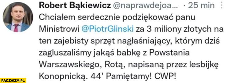 Robert Bąkiewicz chcialem podziękować ministrowi Glińskiemu za 3 miliony na sprzęt nagłaśniający którym zagłuszaliśmy babkę z powstania warszawskiego tweet twitter