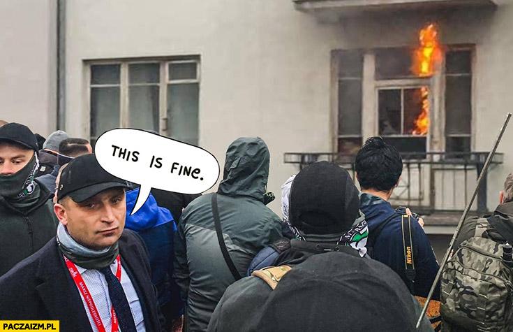 Robert Bąkiewicz this is fine podpalone mieszkanie