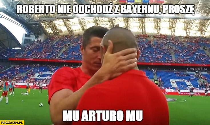Robert Lewandowski Roberto nie odchodź z Bayernu proszę, mu Arturo mu