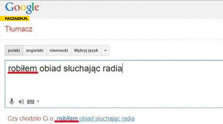 Robiłam obiad słuchając radia korekta google tłumacz