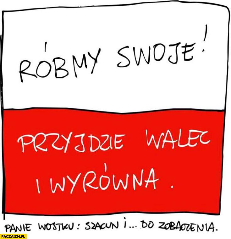 Róbmy swoje przyjdzie walec i wyrówna Wojciech Młynarski