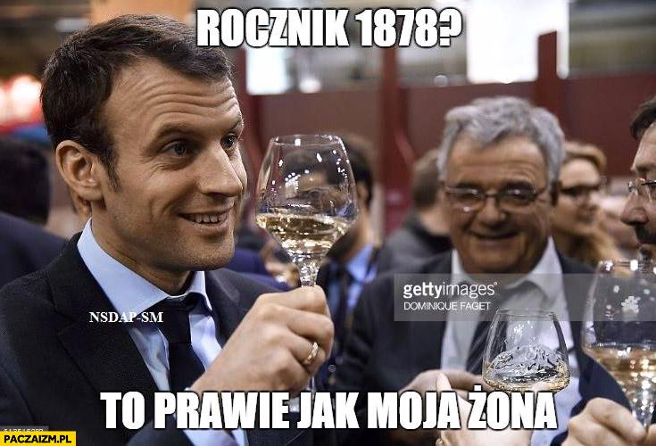 Rocznik 1878? To prawie jak moja żona Macron wino