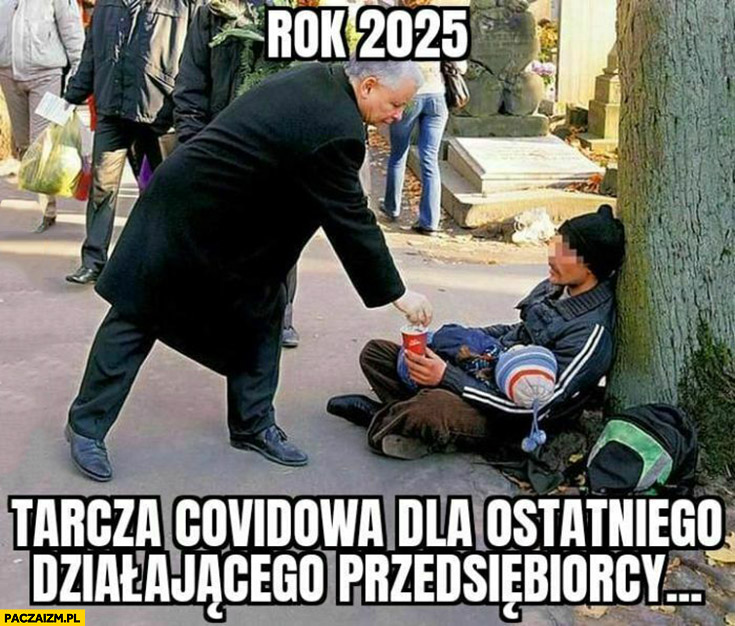 Rok 2025 tarcza covidowa dla ostatniego działającego przedsiębiorcy Kaczyński daje pieniądze bezdomnemu żebrakowi