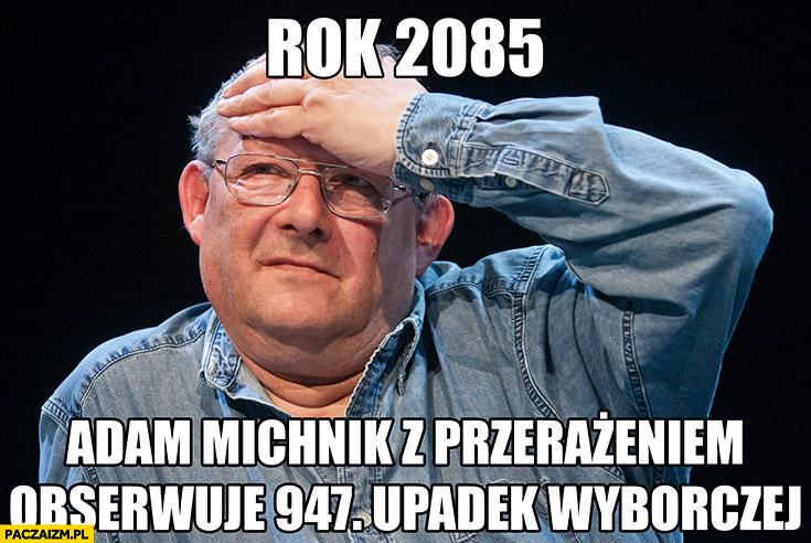 Rok 2085 Adam Michnik z przerażeniem obserwuje 947 upadek Gazety Wyborczej