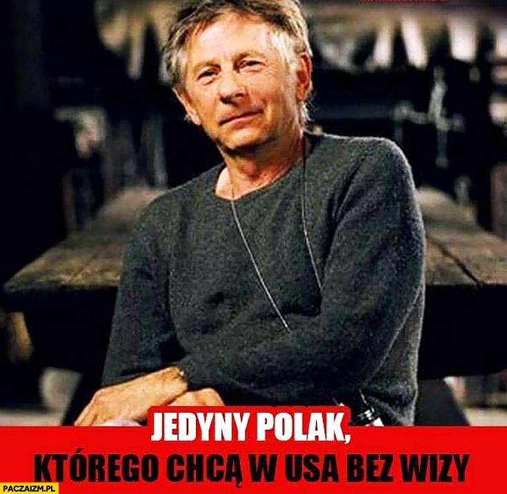 Roman Polański jedyny Polak którego chcą w USA bez wizy