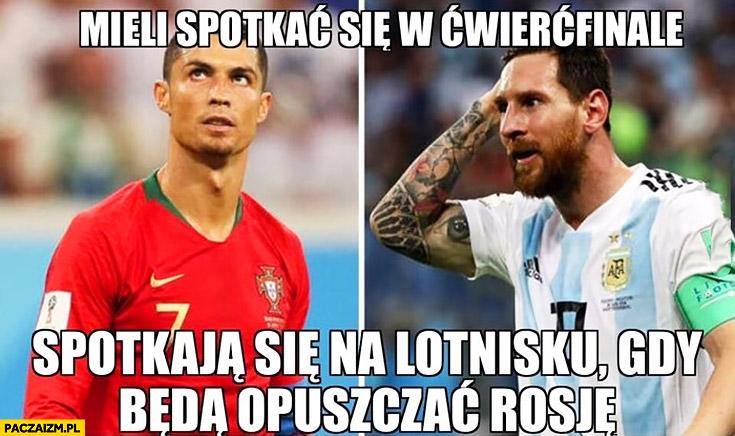 Ronaldo Messi mieli spotkać się w ćwierćfinale, spotkają się na lotnisku gdy będę opuszczać Rosję mundial