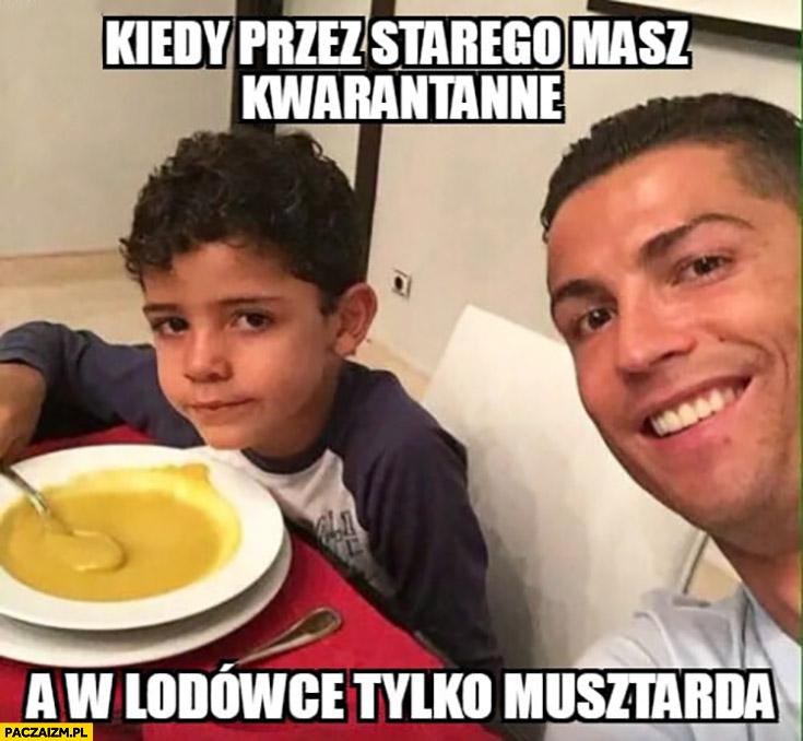 Ronaldo z synem kiedy przez starego masz kwarantannę, a w lodówce tylko musztarda
