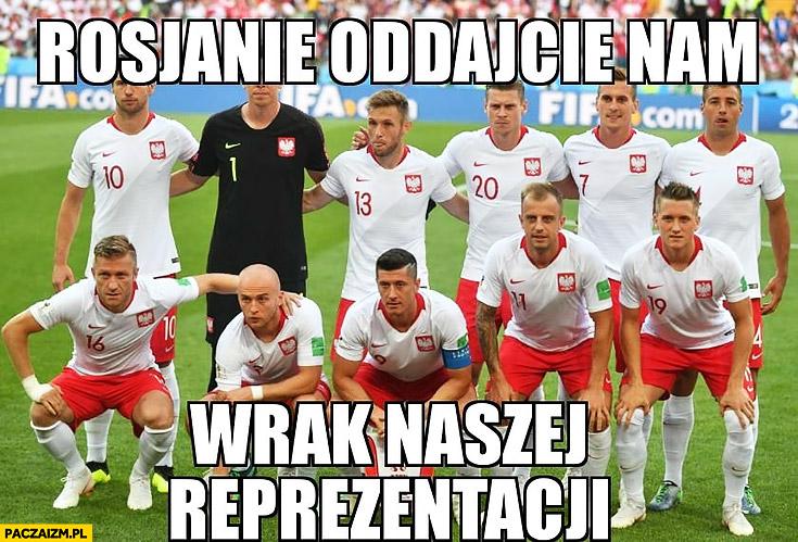 Rosjanie oddajcie nam wrak naszej reprezentacji w piłce nożnej mundial w Rosji
