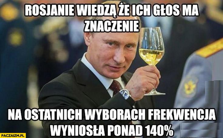 Rosjanie wiedzą, że ich głos ma znaczenie na ostatnich wyborach frekwencja wyniosła ponad 140% procent Putin toast