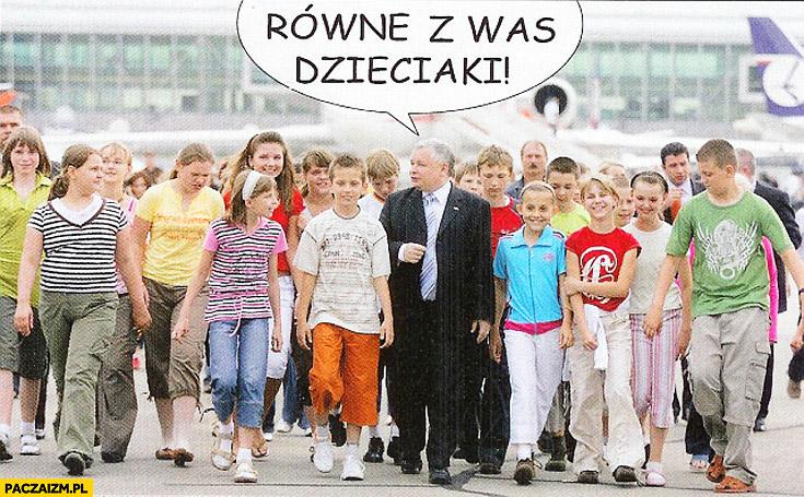 Równe z was dzieciaki Kaczyński
