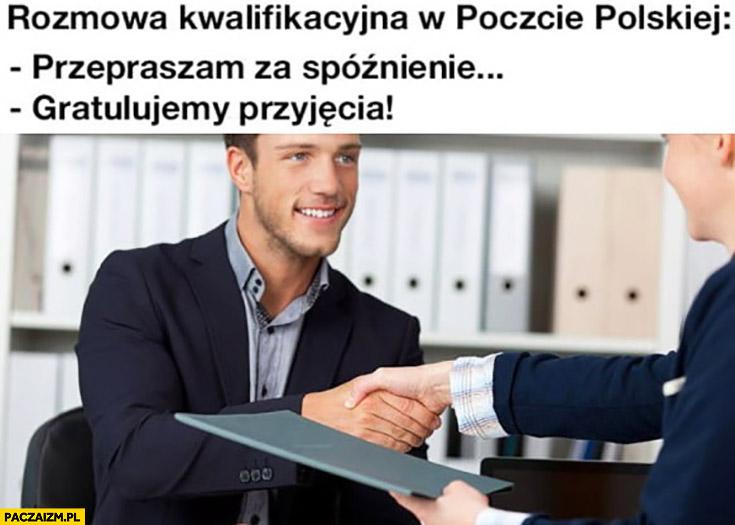 Rozmowa kwalifikacyjna w Poczcie Polskiej: przepraszam za spóźnienie, gratulujemy przyjęcia