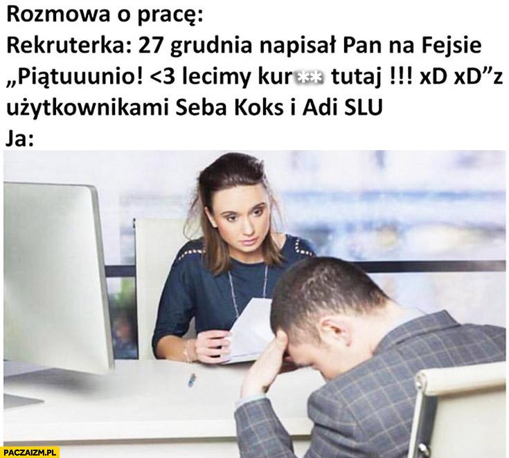 """Rozmowa o pracę: 27 grudnia napisał Pan """"piątunio, lecimy tutaj z użytkownikami Seba Koks i Adi Slu"""""""