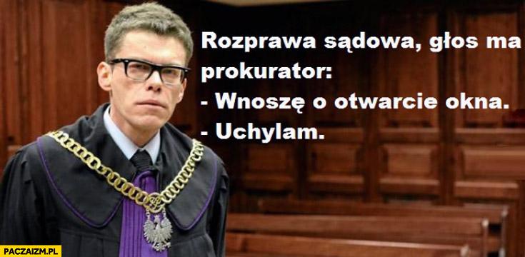 Rozprawa sądowa prokurator wnoszę o otwarcie okna uchylam