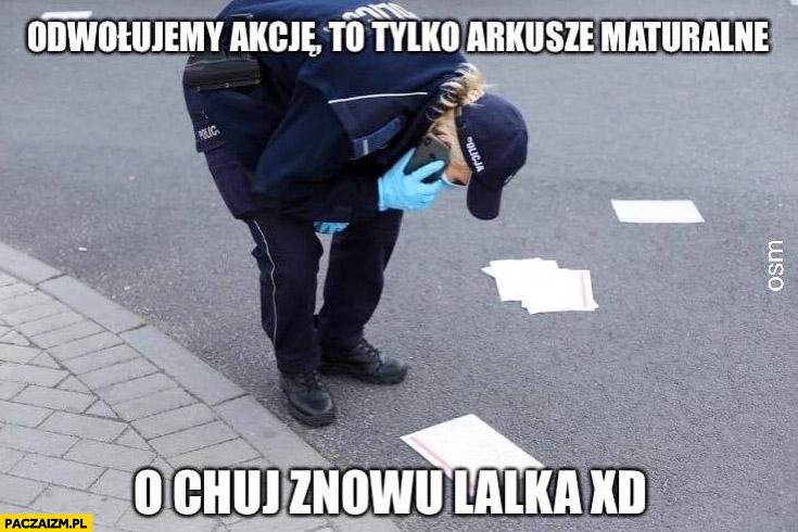 Rozrzucone karty do głosowania policjantka odwołujemy akcję, to tylko arkusze maturalne, o kurde znowu Lalka
