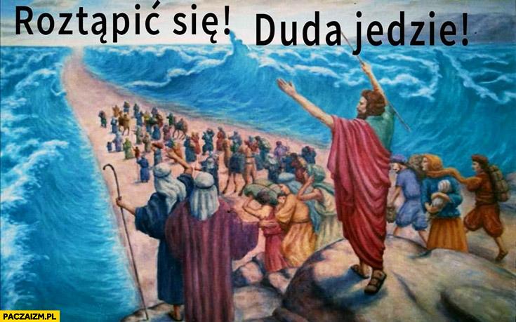 Rozstąpić się, Duda jedzie Mojżesz przejście przez morze