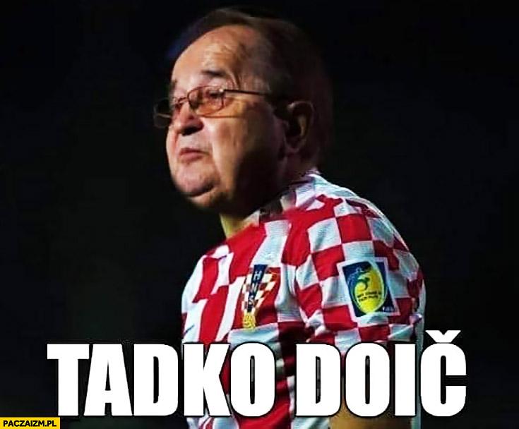 Rydzyk Tadko Doić chorwacki piłkarz nazwisko przeróbka