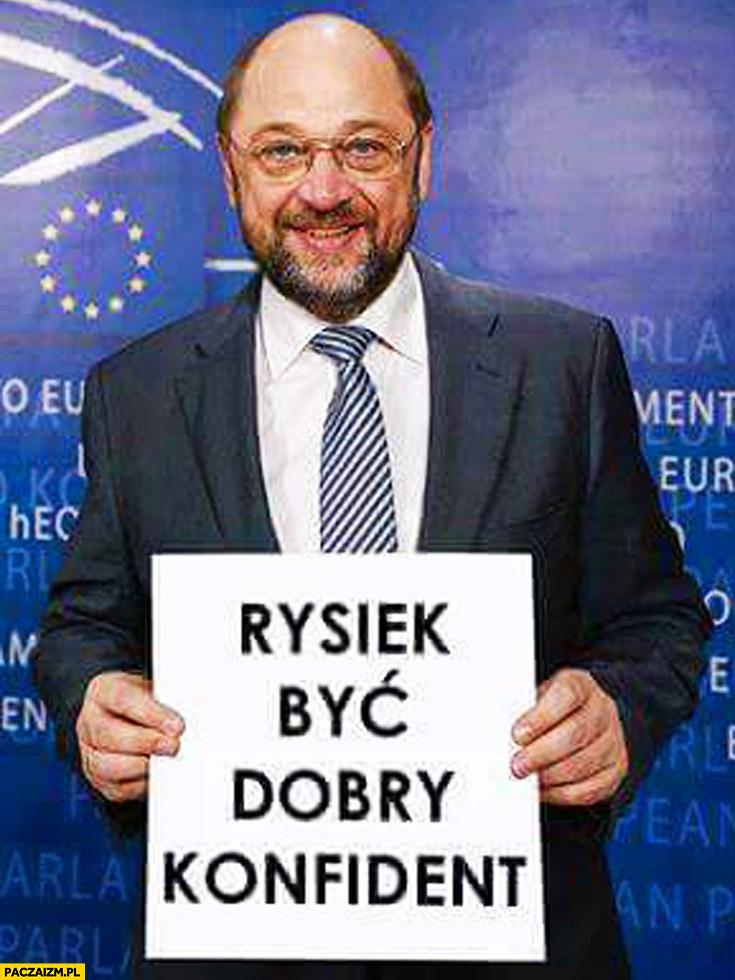 Rysiek być dobry konfident Martin Schulz Petru