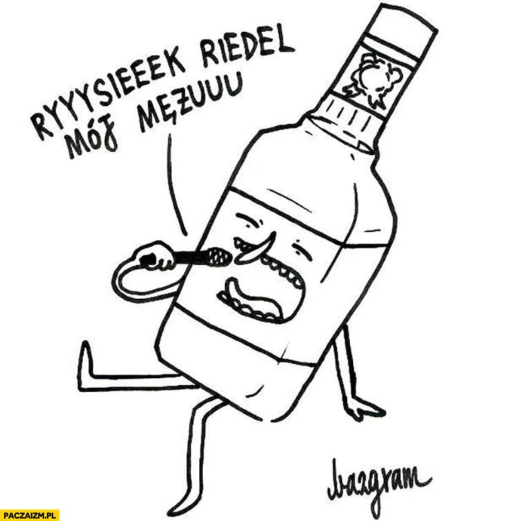 Rysiek Riedel mój mężu, whisky moja żono