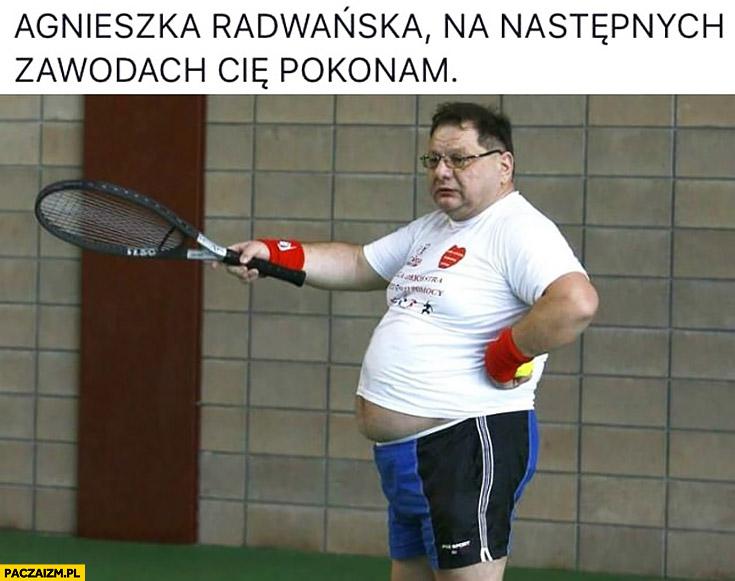 Ryszard Kalisz Agnieszka Radwańska na następnych zawodach Cię pokonam tenis tenisista