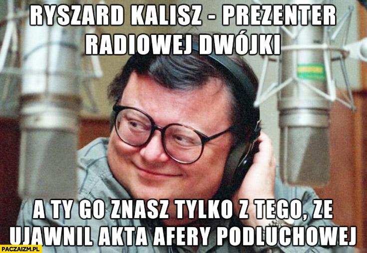 Ryszard Kalisz prezenter radiowej trójki a Ty znasz go tylko z tego że ujawnił akta afery podsłuchowej Wojciech Mann