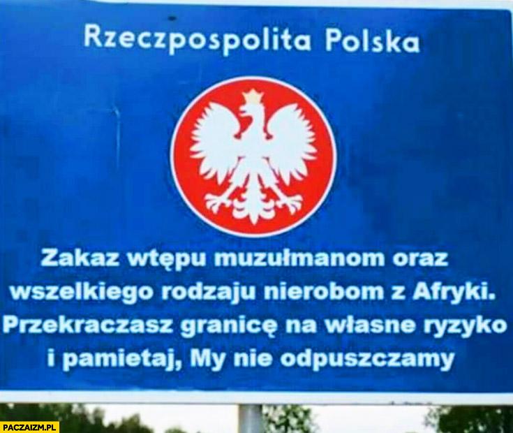 Rzeczpospolita Polska zakaz wstępu muzułmanom oraz nierobom z Afryki, przekraczasz granice na własne ryzyko