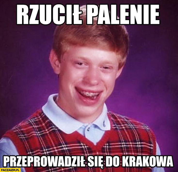 Rzucił palenie przeprowadził się do Krakowa Bad Luck Brian