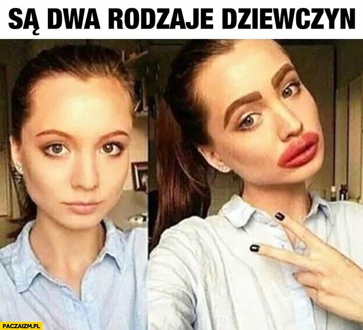Są dwa rodzaje dziewczyn: naturalny makijaż, dziubek wielkie usta grube brwi