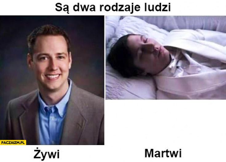 Są dwa rodzaje ludzi żywi martwi
