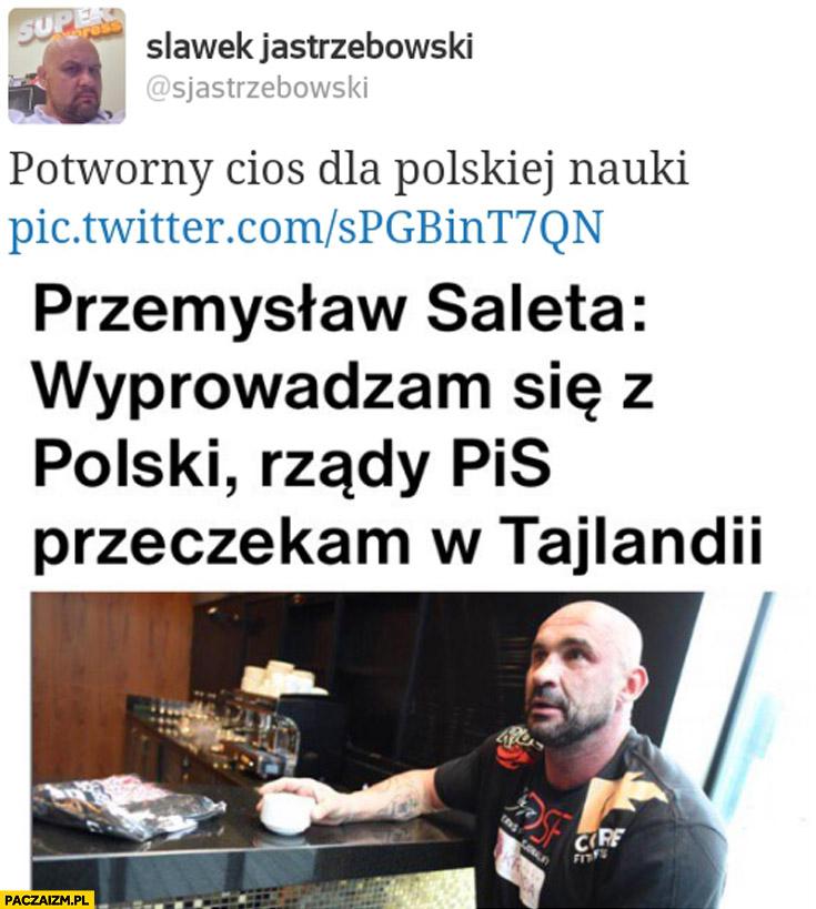 Saleta wyprowadzam się z Polski, rządy PiS przeczekam w Tajlandii. Potworny cios dla polskiej nauki
