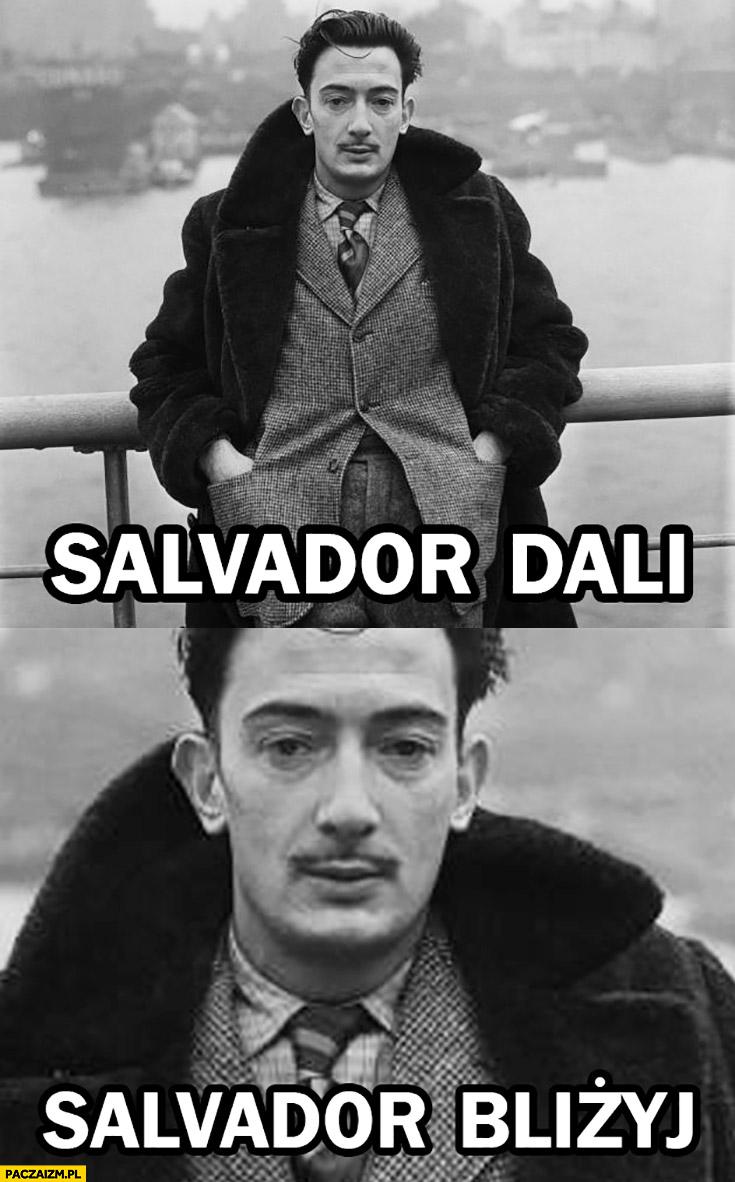 Salvador Dali, Salvador Bliżyj