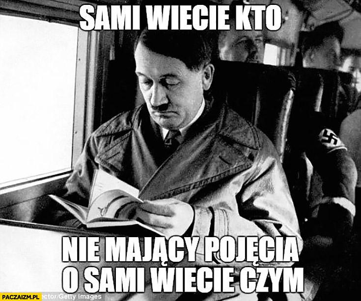 Sami wiecie kto nie mający pojęcia sami wiecie o czym hitler nie wiedział o holokauście