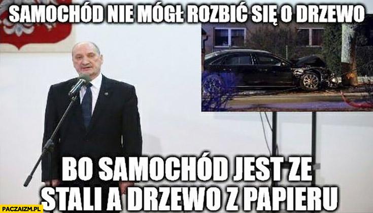Samochód nie mógł rozbić się o drzewo bo samochód jest ze stali a drzewo z papieru Macierewicz